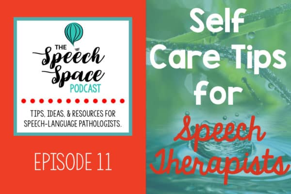 Self-Care Tips for Speech Therapists