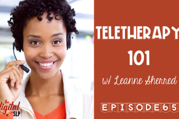 Teletherapy 101 Podcast Episode 65 The Digital SLP 2