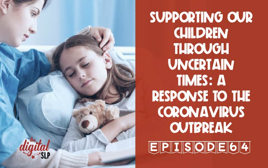 Supporting Our Children THrough Uncertain Times A Response To The Coronavirus Outbreak thedigitalslp.com