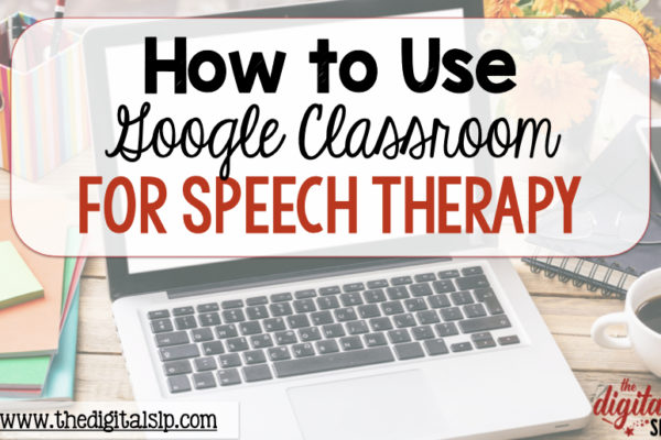 How to Use Google Classroom for Speech Therapy
