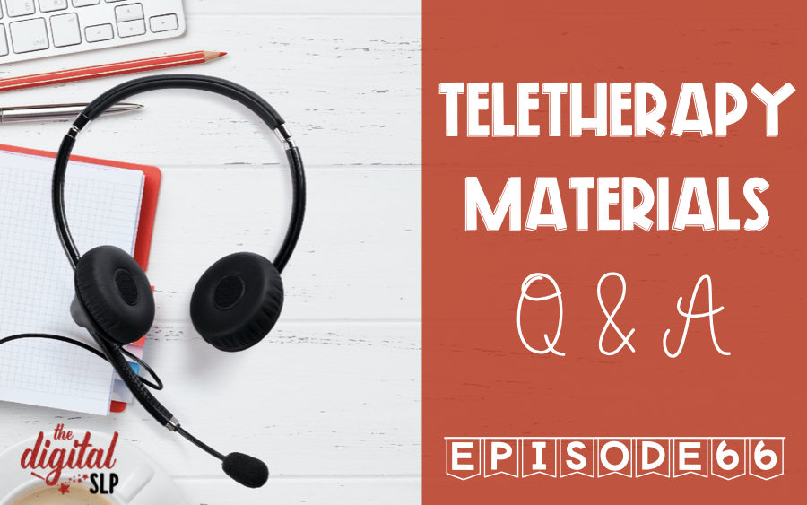 Teletherapy Materials Q & A Podcast Episode 66 thedigitalslp.com