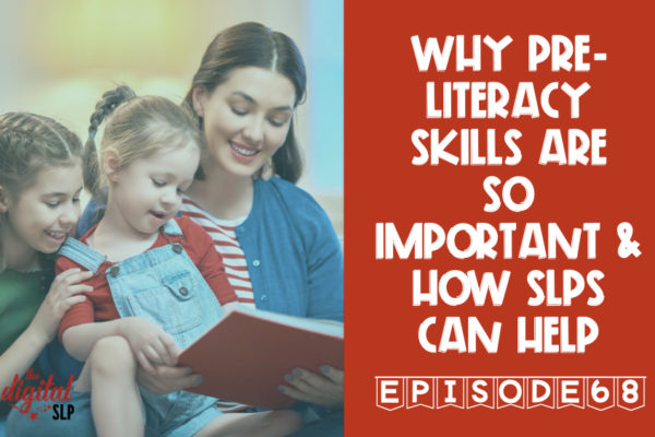 Why Pre-literacy Skills are so Important & How SLPs Can Help thedigitalslp.com
