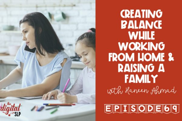 Podcast 69 Creating Balance While Working From Home & Raising a Family thedigitalslp.com
