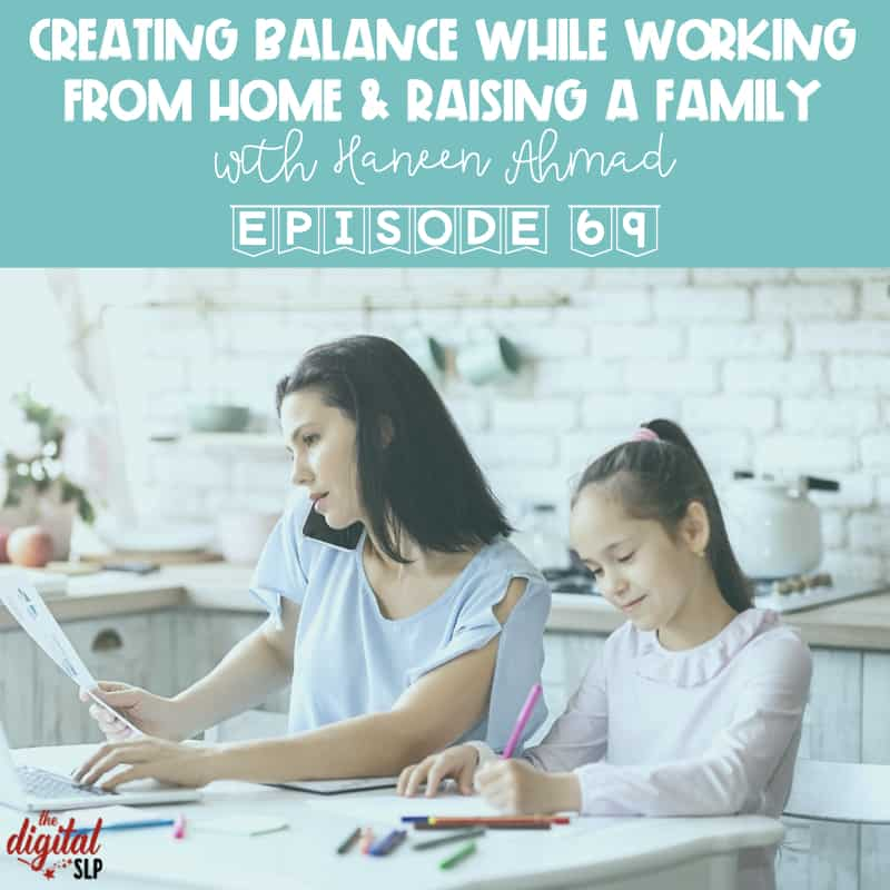 Podcast 69 Creating Balance While Working From Home & Raising a Family cover image thedigitalslp.com