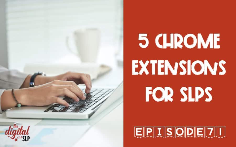 5 Chrome Extensions for SLPs Podcast Episode 71 - thedigitalslp.com