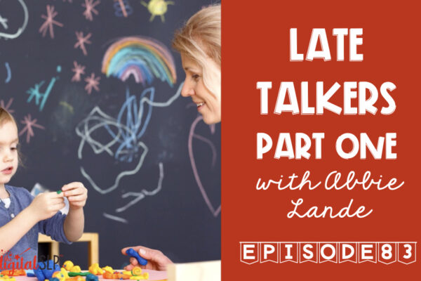 Late Talkers in Speech & Language Podcast Episode 83 thedigitalslp.com